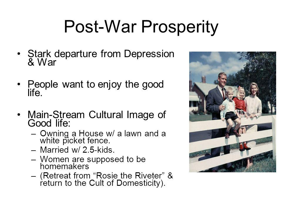 Post-War Prosperity Stark departure from Depression & War