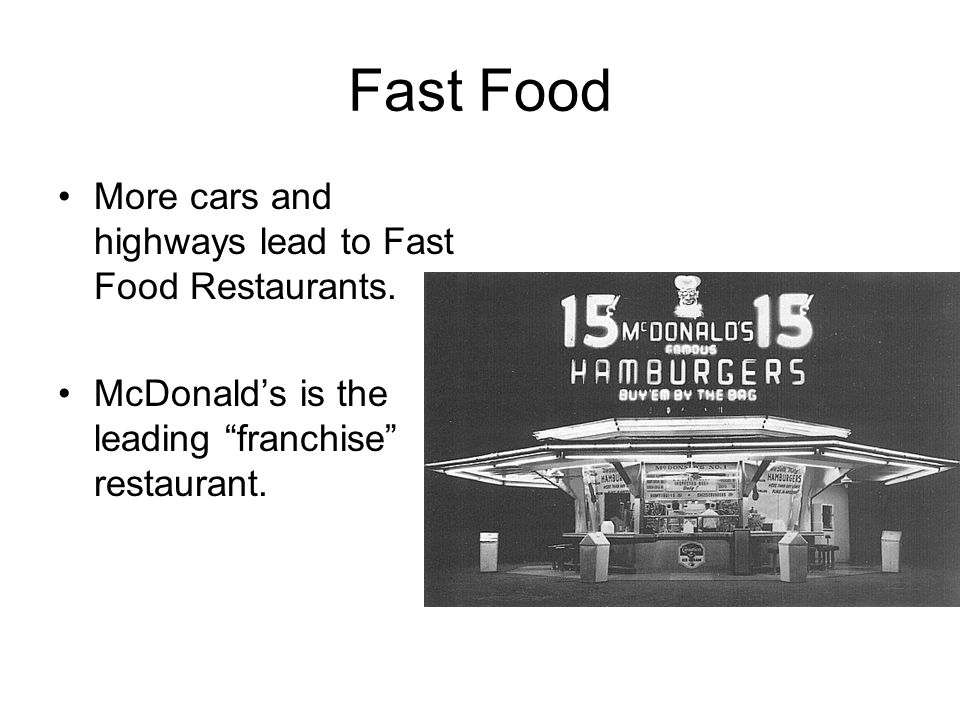 Fast Food More cars and highways lead to Fast Food Restaurants.