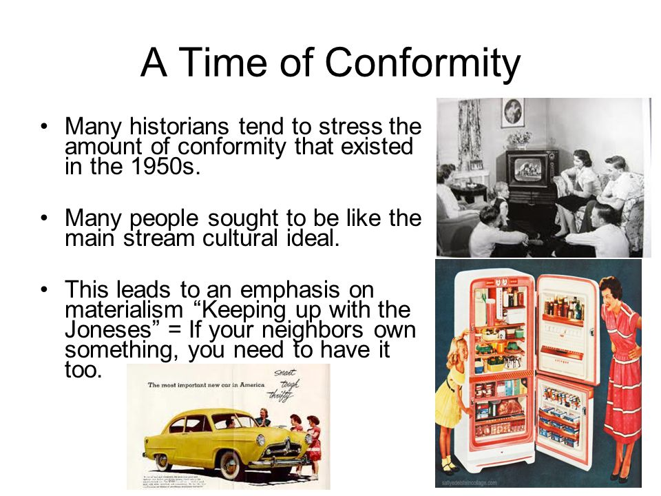 A Time of Conformity Many historians tend to stress the amount of conformity that existed in the 1950s.