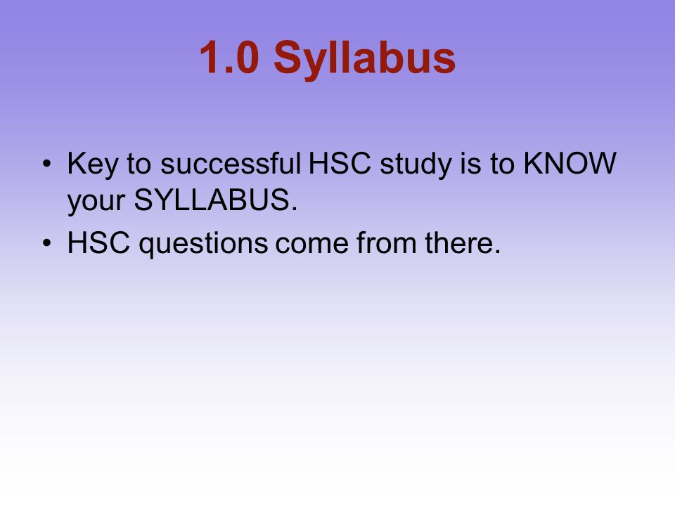 1.0 Syllabus Key to successful HSC study is to KNOW your SYLLABUS.