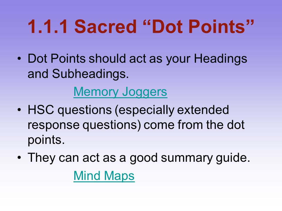 1.1.1 Sacred Dot Points Dot Points should act as your Headings and Subheadings. Memory Joggers.