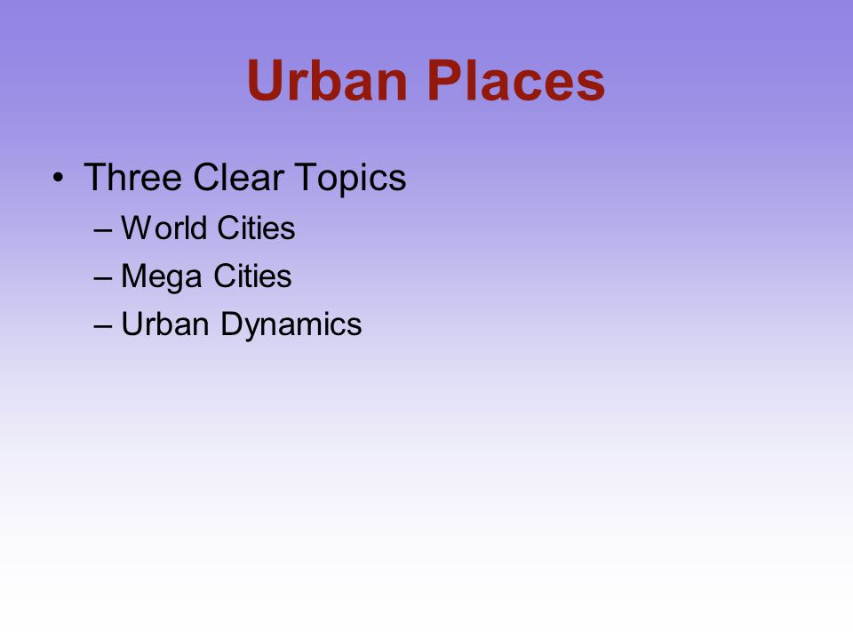 Urban Places Three Clear Topics World Cities Mega Cities