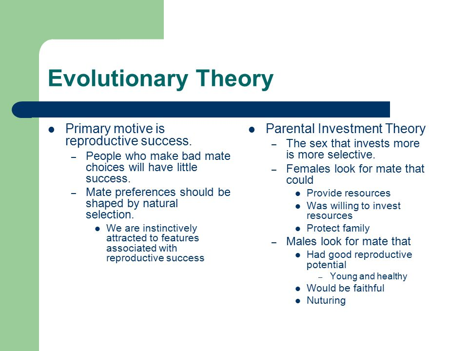 Evolutionary Theory Primary motive is reproductive success.