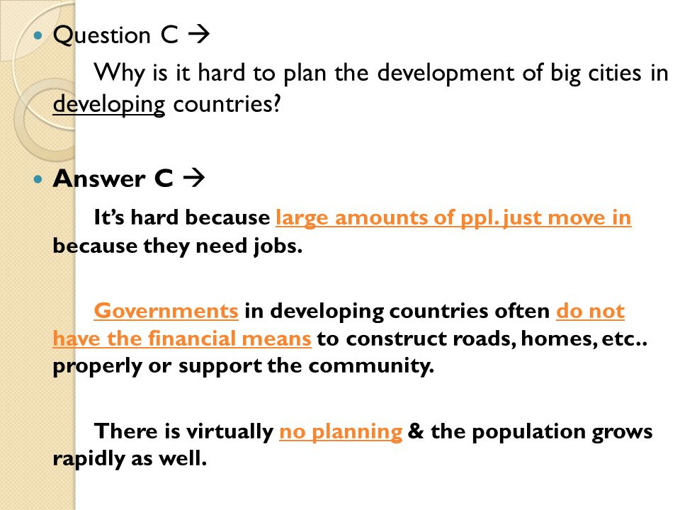 Question C  Why is it hard to plan the development of big cities in developing countries Answer C 
