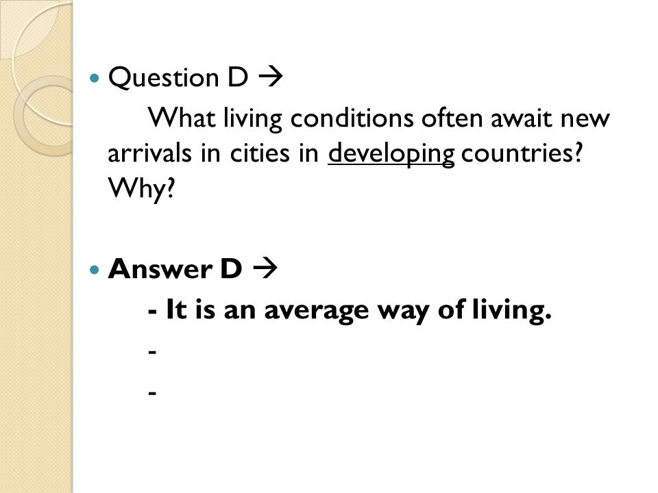 Question D  What living conditions often await new arrivals in cities in developing countries Why