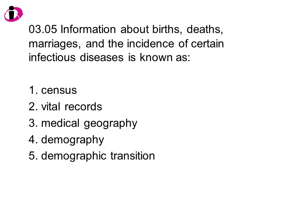 03.05 Information about births, deaths, marriages, and the incidence of certain infectious diseases is known as:
