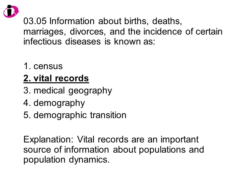 03.05 Information about births, deaths, marriages, divorces, and the incidence of certain infectious diseases is known as: