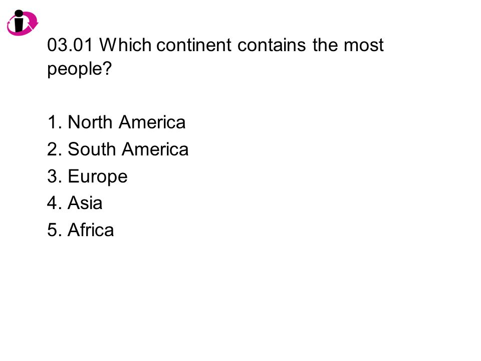 03.01 Which continent contains the most people