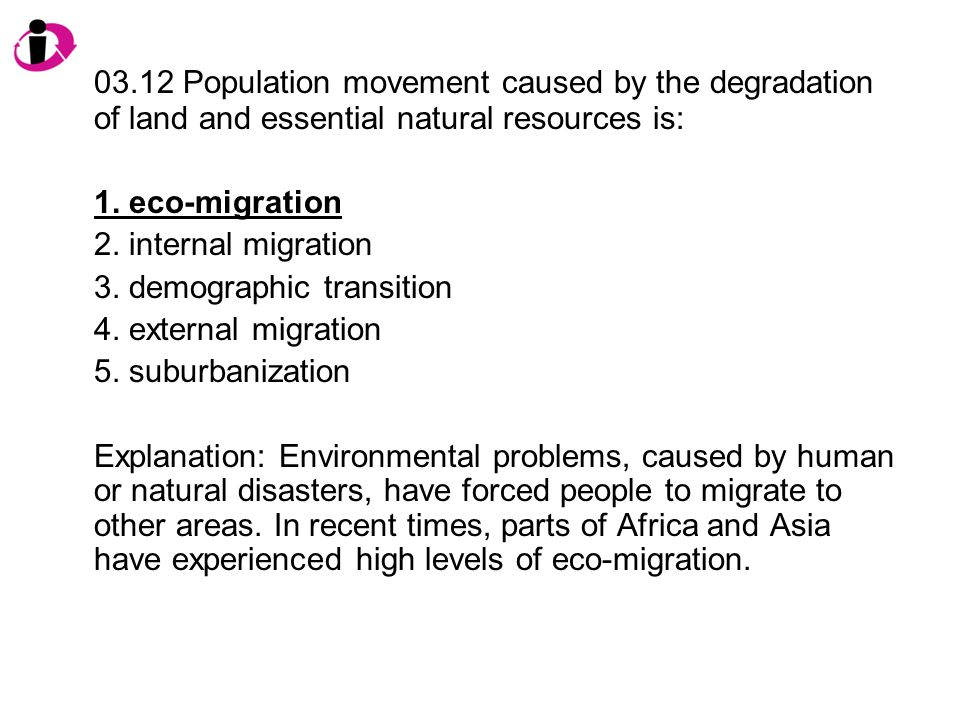 03.12 Population movement caused by the degradation of land and essential natural resources is: