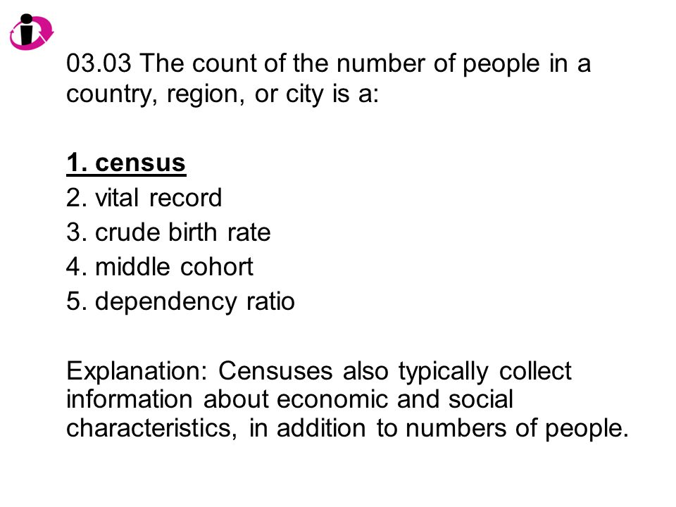 03.03 The count of the number of people in a country, region, or city is a: