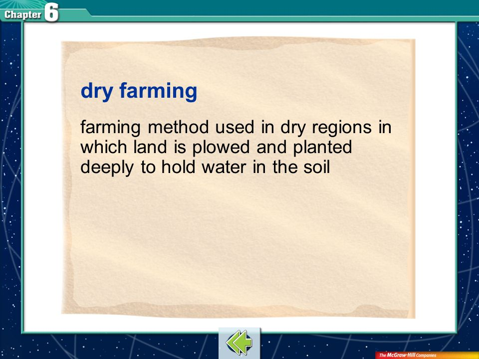 dry farming farming method used in dry regions in which land is plowed and planted deeply to hold water in the soil.