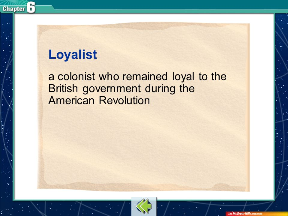 Loyalist a colonist who remained loyal to the British government during the American Revolution.
