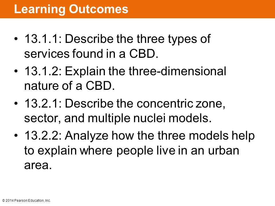 Learning Outcomes 13.1.1: Describe the three types of services found in a CBD. 13.1.2: Explain the three-dimensional nature of a CBD.