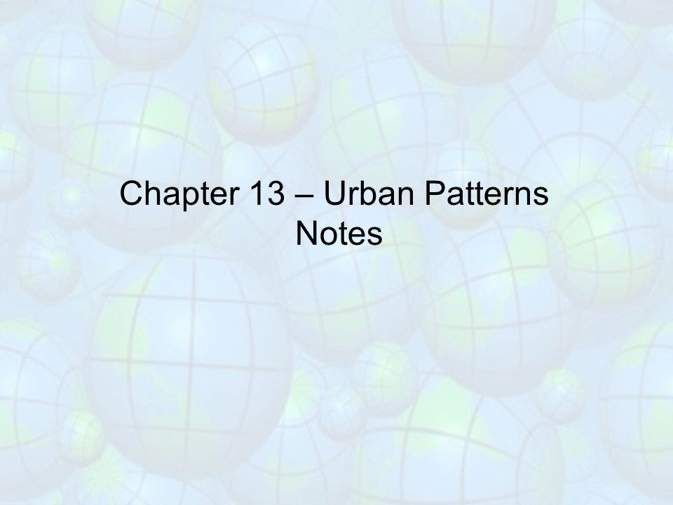 Chapter 13 – Urban Patterns