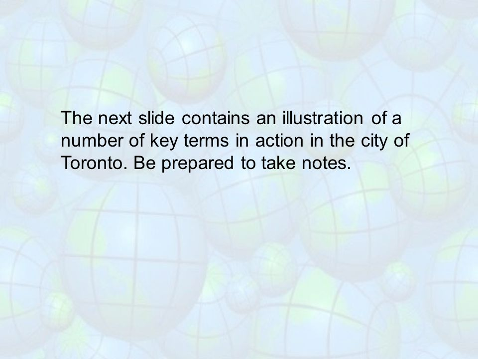 The next slide contains an illustration of a number of key terms in action in the city of Toronto.