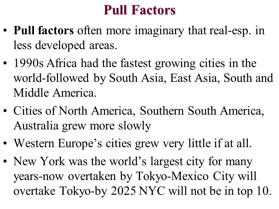 Pull Factors Pull factors often more imaginary that real-esp. in less developed areas.