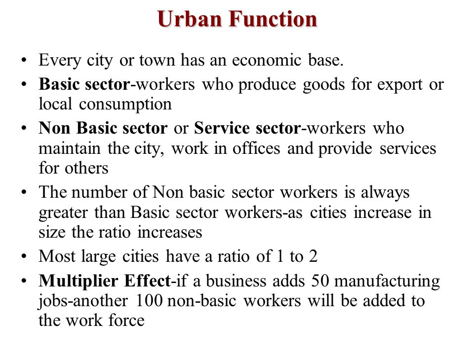 Urban Function Every city or town has an economic base.