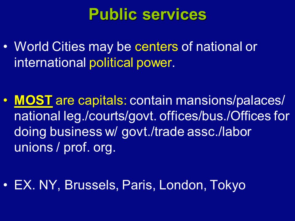 Public services World Cities may be centers of national or international political power.