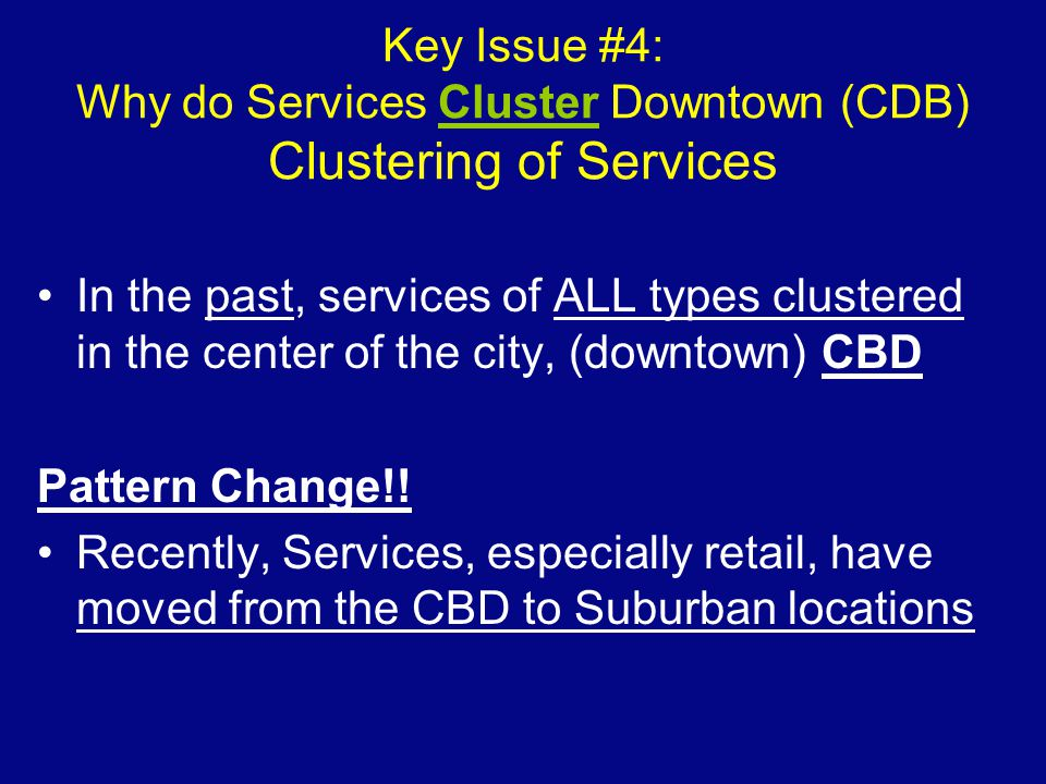 Key Issue #4: Why do Services Cluster Downtown (CDB) Clustering of Services