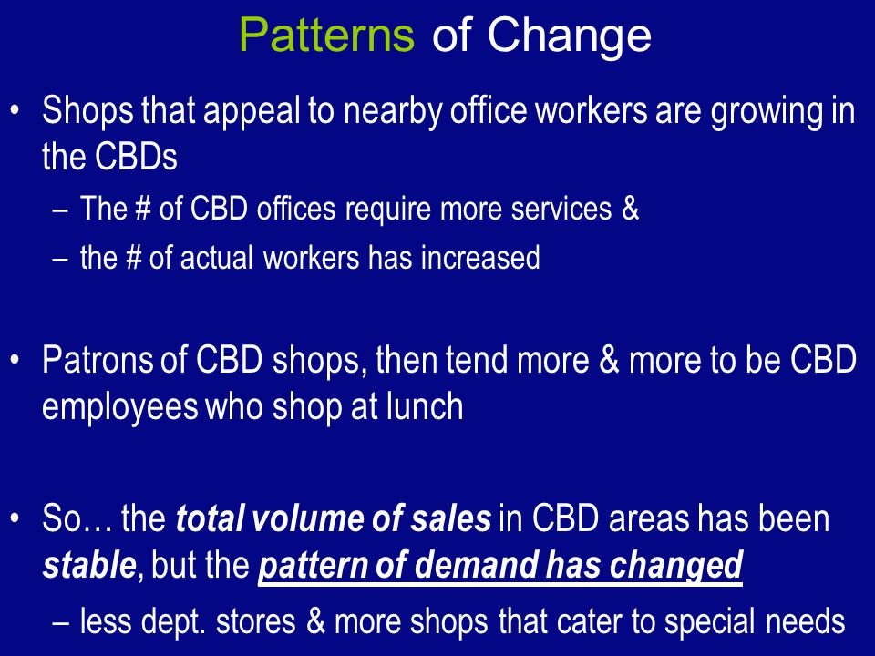 Patterns of Change Shops that appeal to nearby office workers are growing in the CBDs. The # of CBD offices require more services &