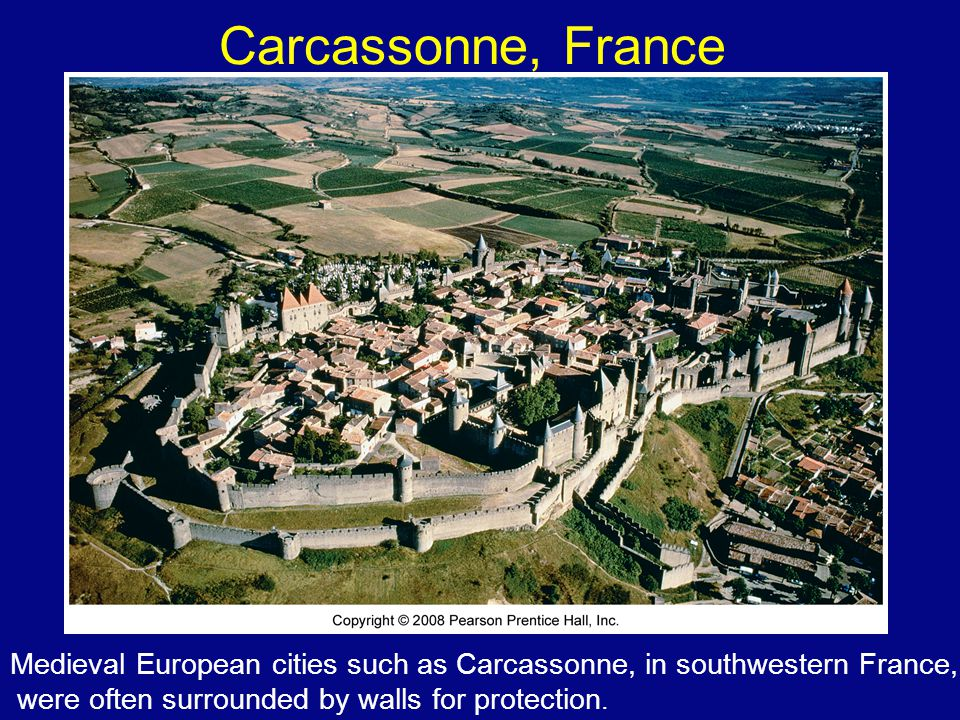 Carcassonne, France Medieval European cities such as Carcassonne, in southwestern France, were often surrounded by walls for protection.