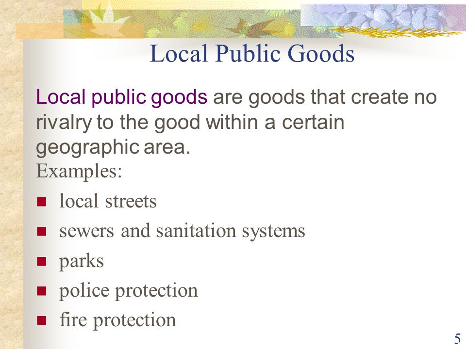 Local Public Goods Local public goods are goods that create no rivalry to the good within a certain geographic area.