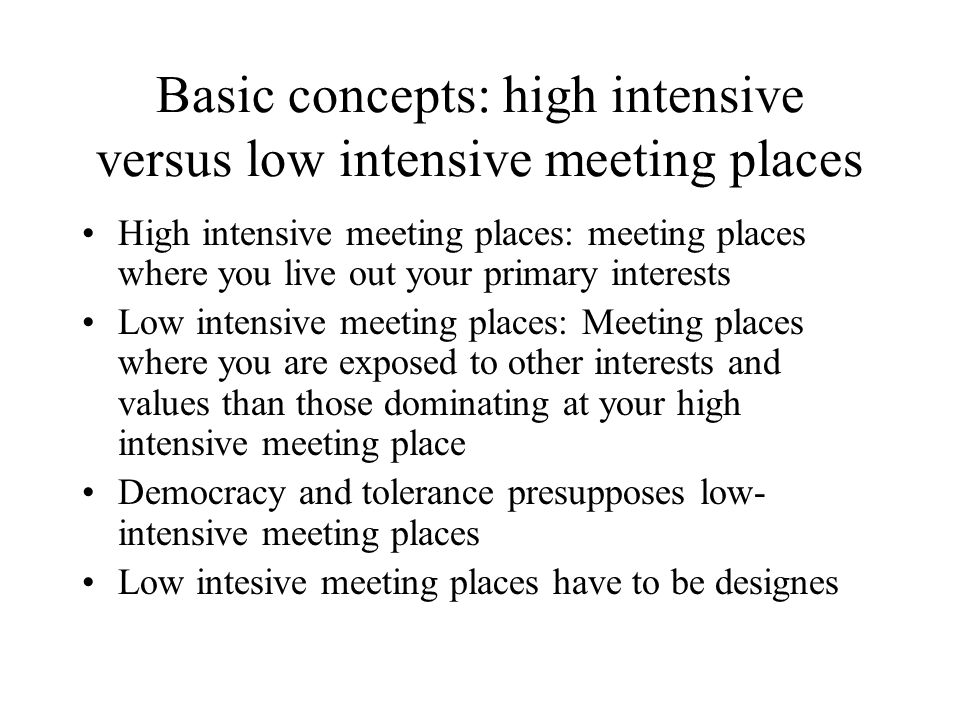 Basic concepts: high intensive versus low intensive meeting places