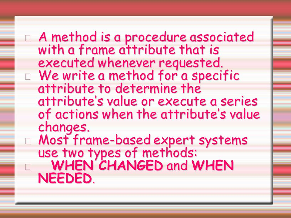 A method is a procedure associated with a frame attribute that is executed whenever requested.