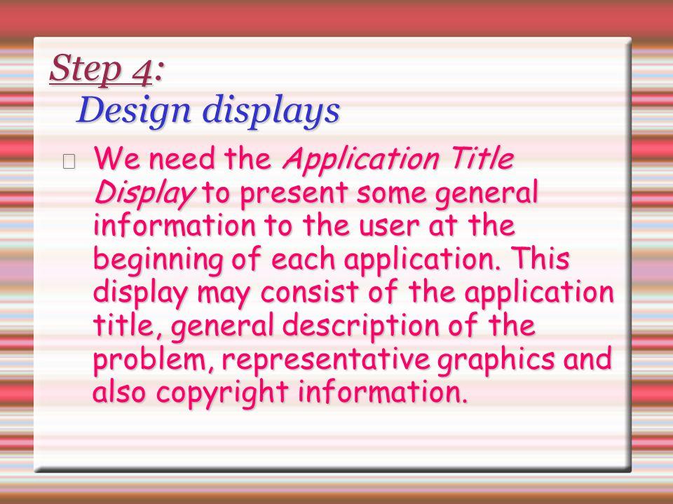 Step 4: Design displays