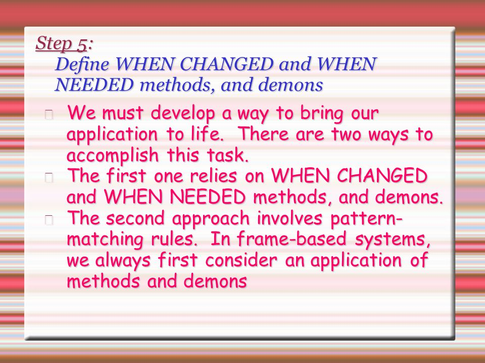 Step 5: Define WHEN CHANGED and WHEN NEEDED methods, and demons