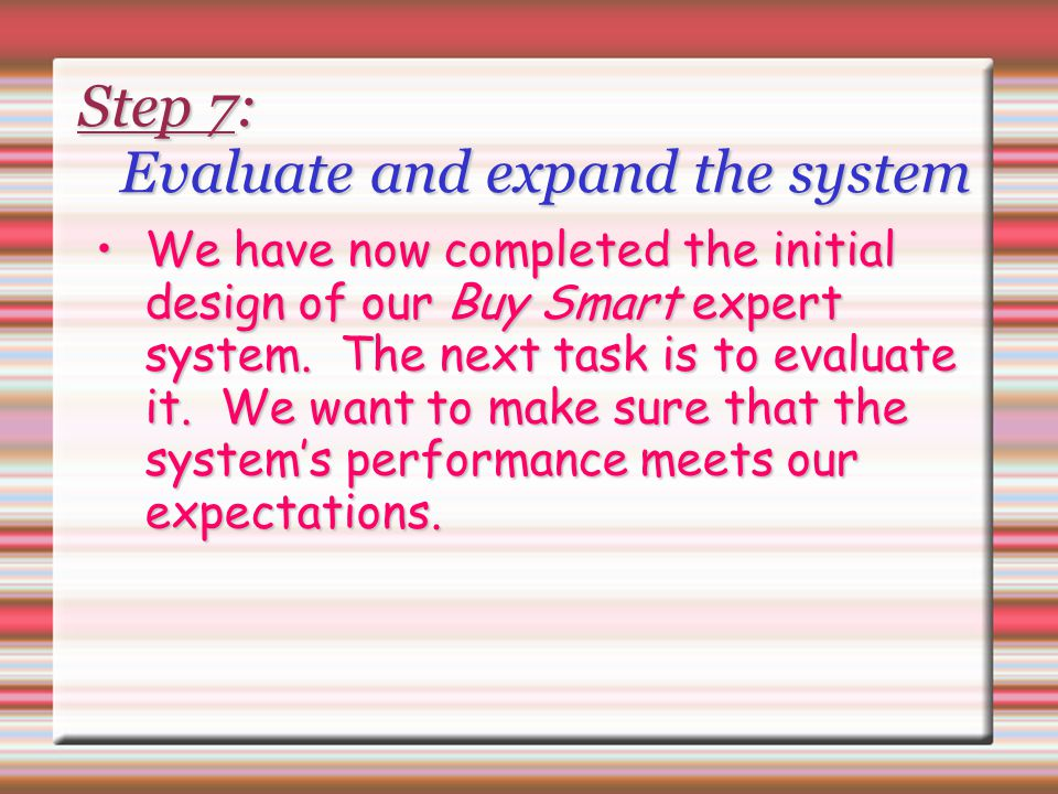 Step 7: Evaluate and expand the system