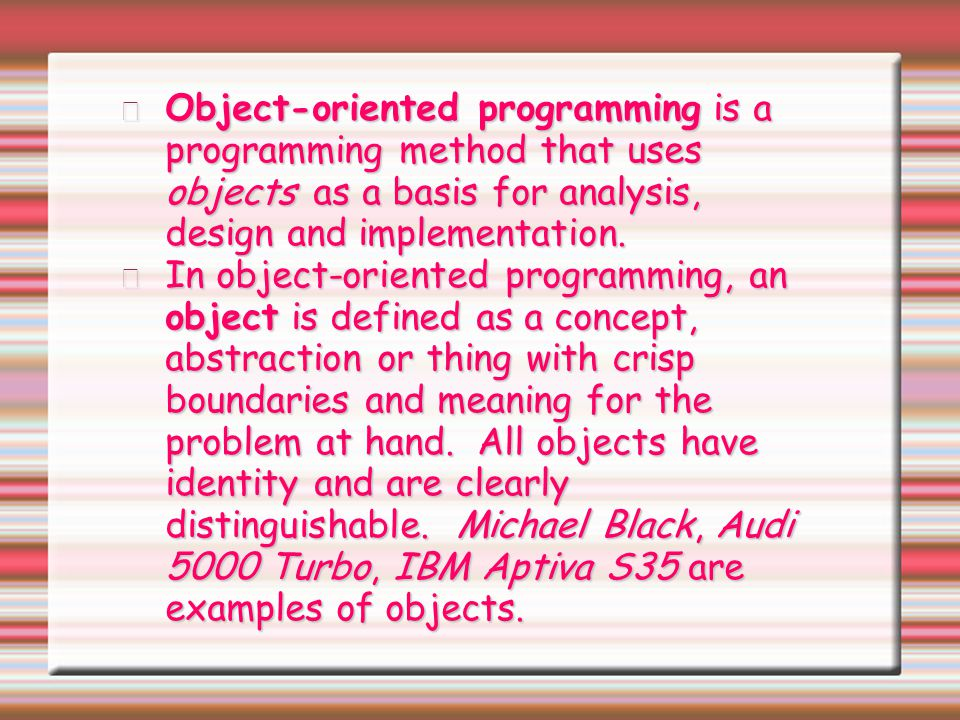 Object-oriented programming is a programming method that uses objects as a basis for analysis, design and implementation.