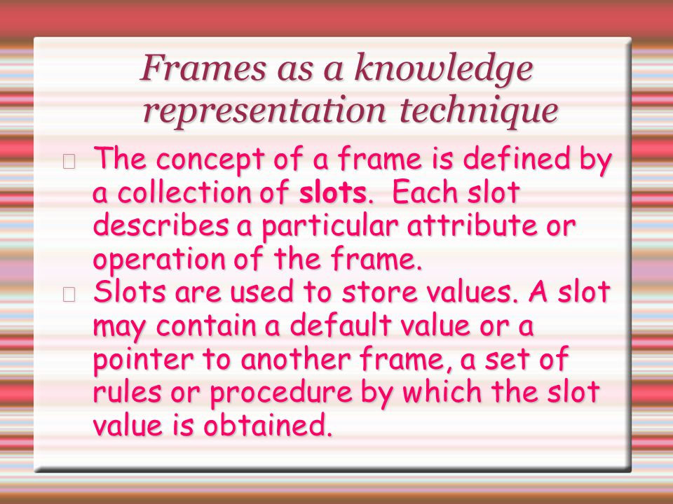 Frames as a knowledge representation technique