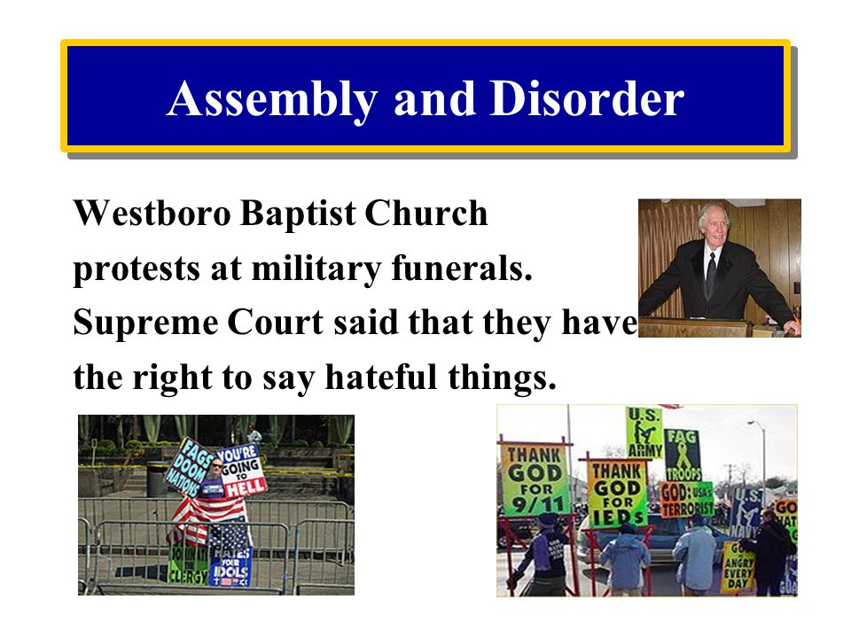 Assembly and Disorder Westboro Baptist Church protests at military funerals.