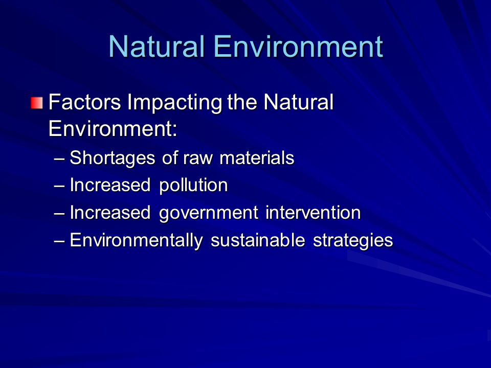 Natural Environment Factors Impacting the Natural Environment: