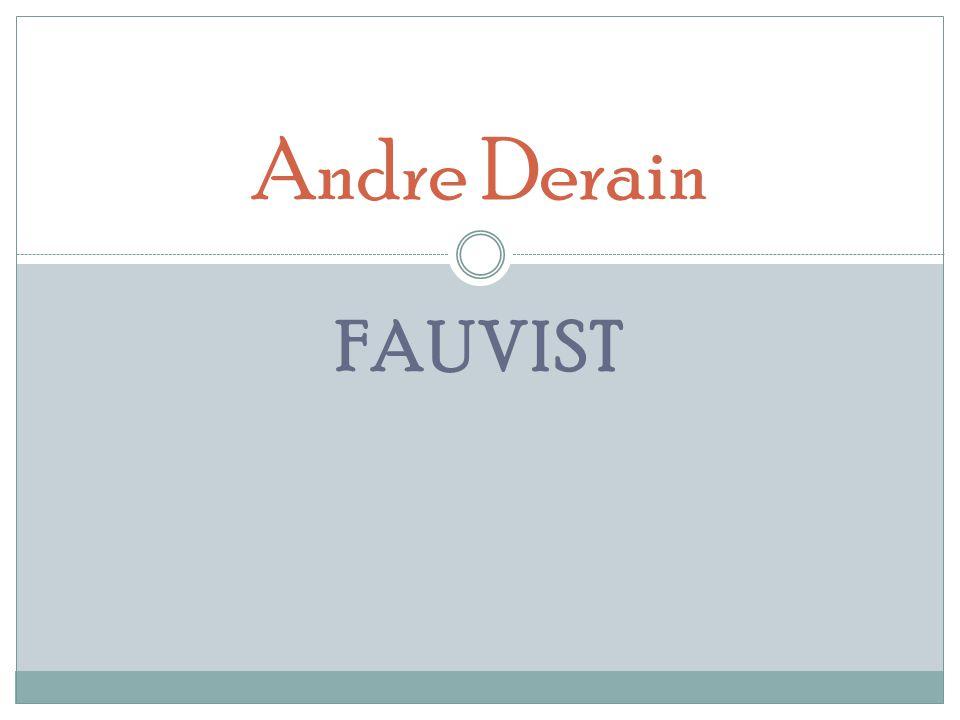 Andre Derain Fauvist