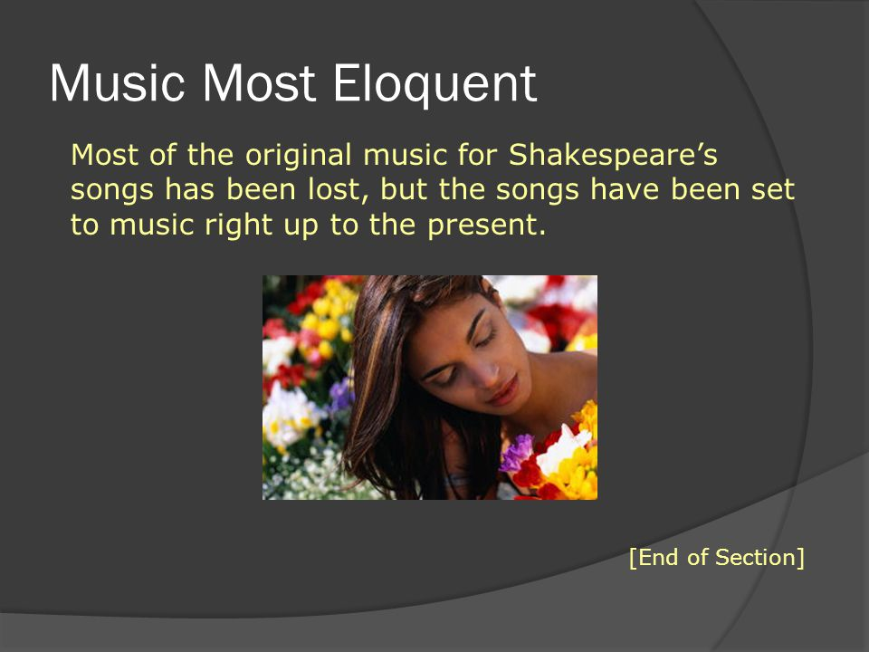 Music Most Eloquent Most of the original music for Shakespeare's songs has been lost, but the songs have been set to music right up to the present.