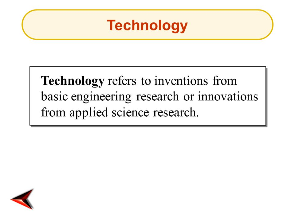 Technology Technology refers to inventions from basic engineering research or innovations from applied science research.