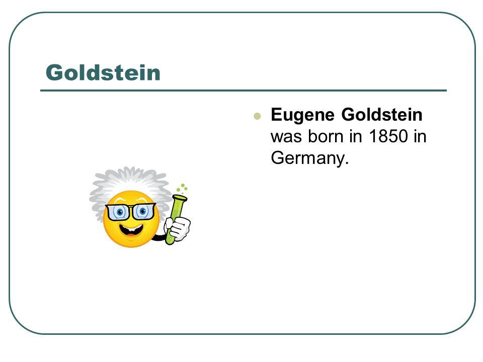 Goldstein Eugene Goldstein was born in 1850 in Germany.