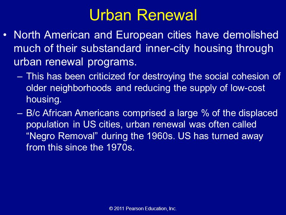 Urban Renewal North American and European cities have demolished much of their substandard inner-city housing through urban renewal programs.