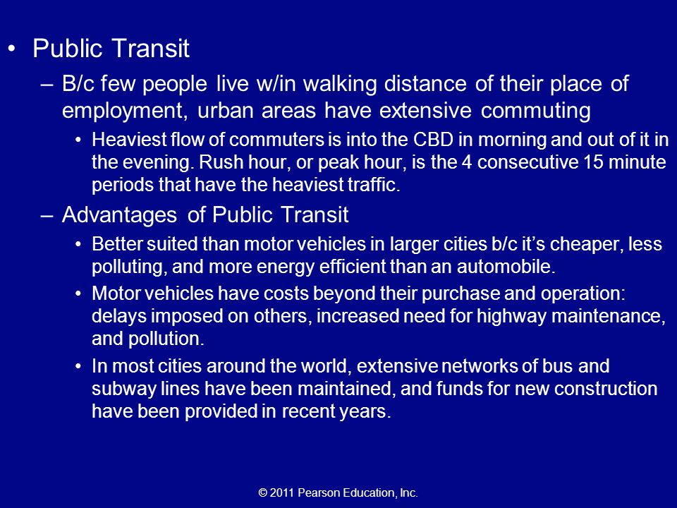 Public Transit B/c few people live w/in walking distance of their place of employment, urban areas have extensive commuting.