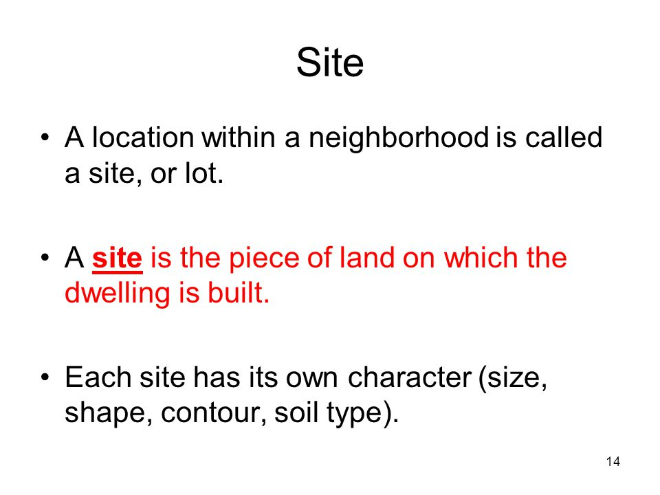 Site A location within a neighborhood is called a site, or lot.