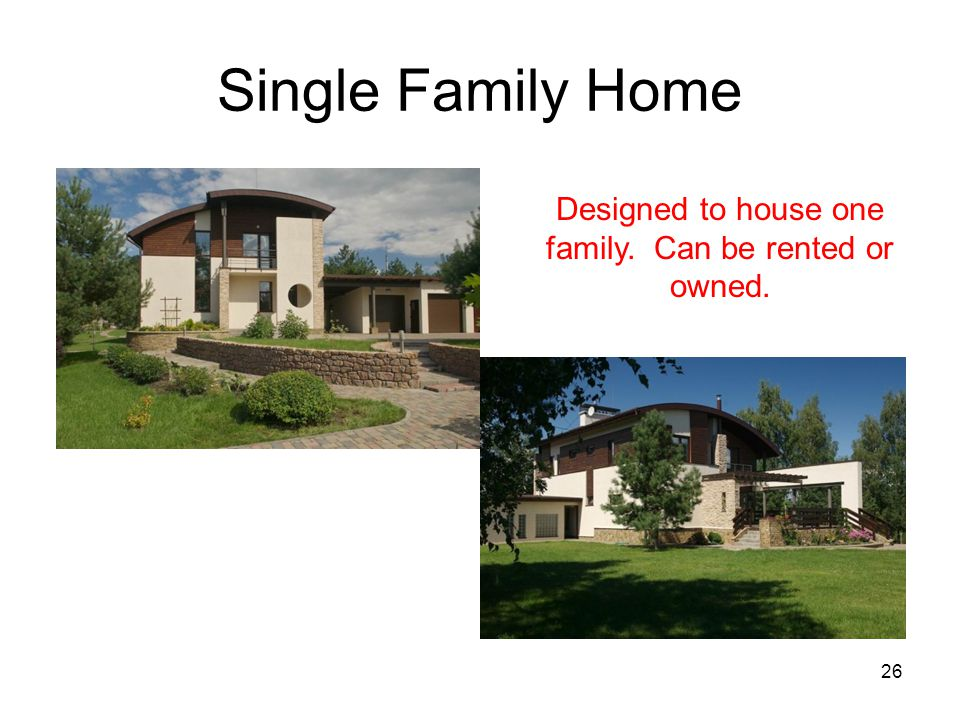 Designed to house one family. Can be rented or owned.