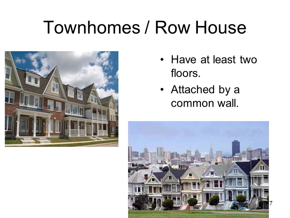 Townhomes / Row House Have at least two floors.