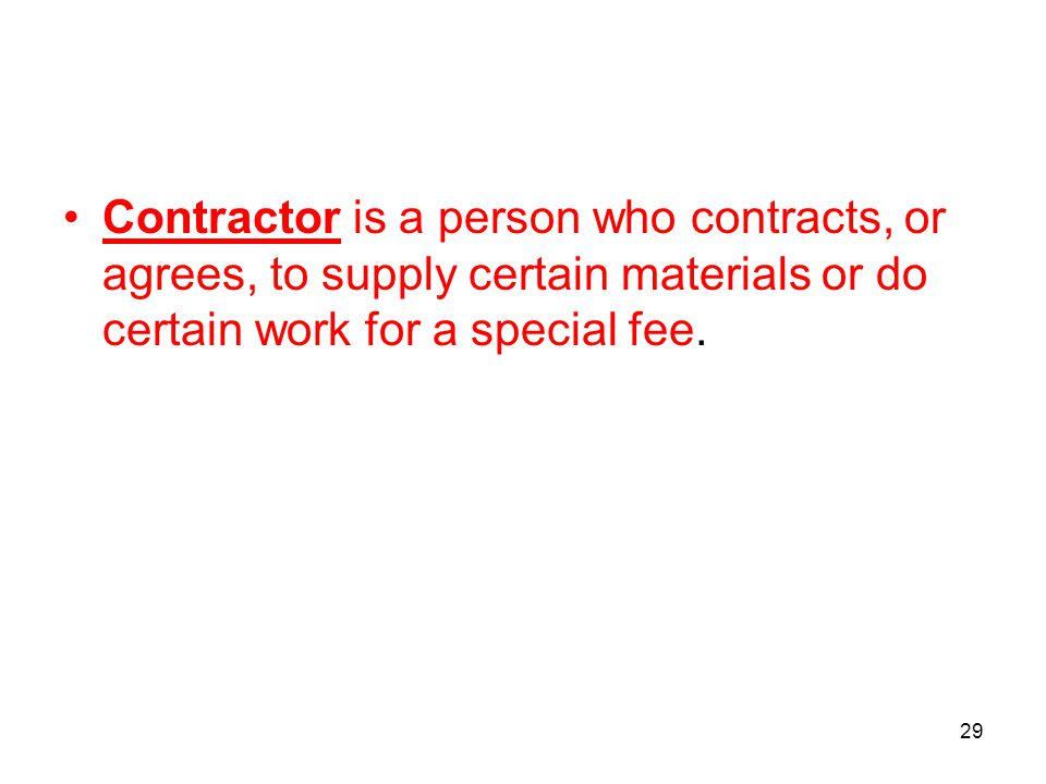 Contractor is a person who contracts, or agrees, to supply certain materials or do certain work for a special fee.