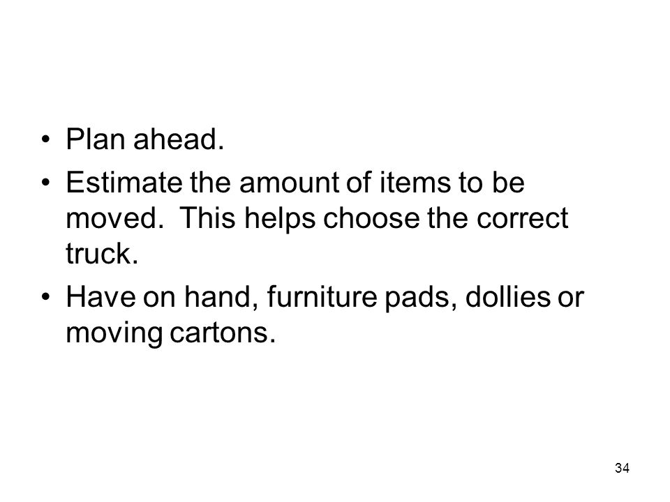 Plan ahead. Estimate the amount of items to be moved.