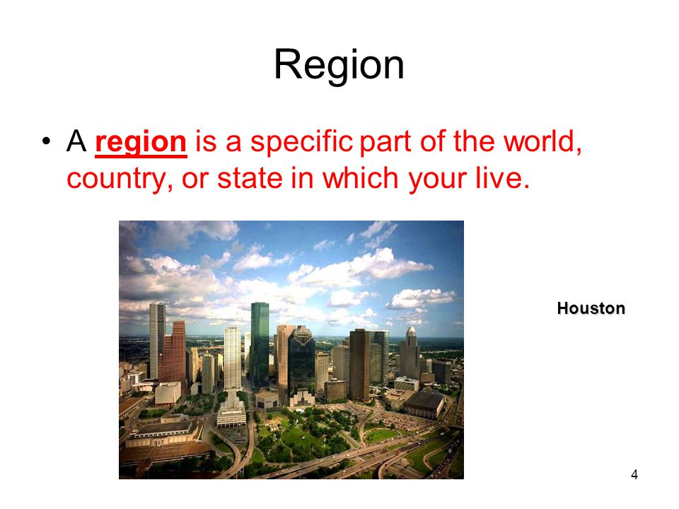 Region A region is a specific part of the world, country, or state in which your live. Houston
