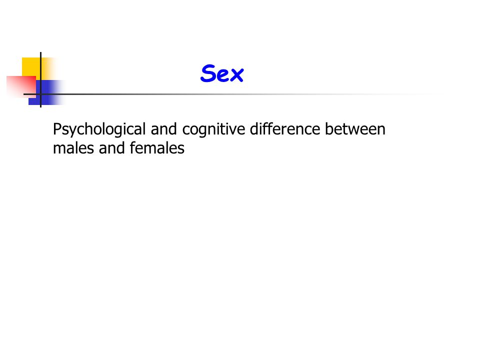 Sex Psychological and cognitive difference between males and females