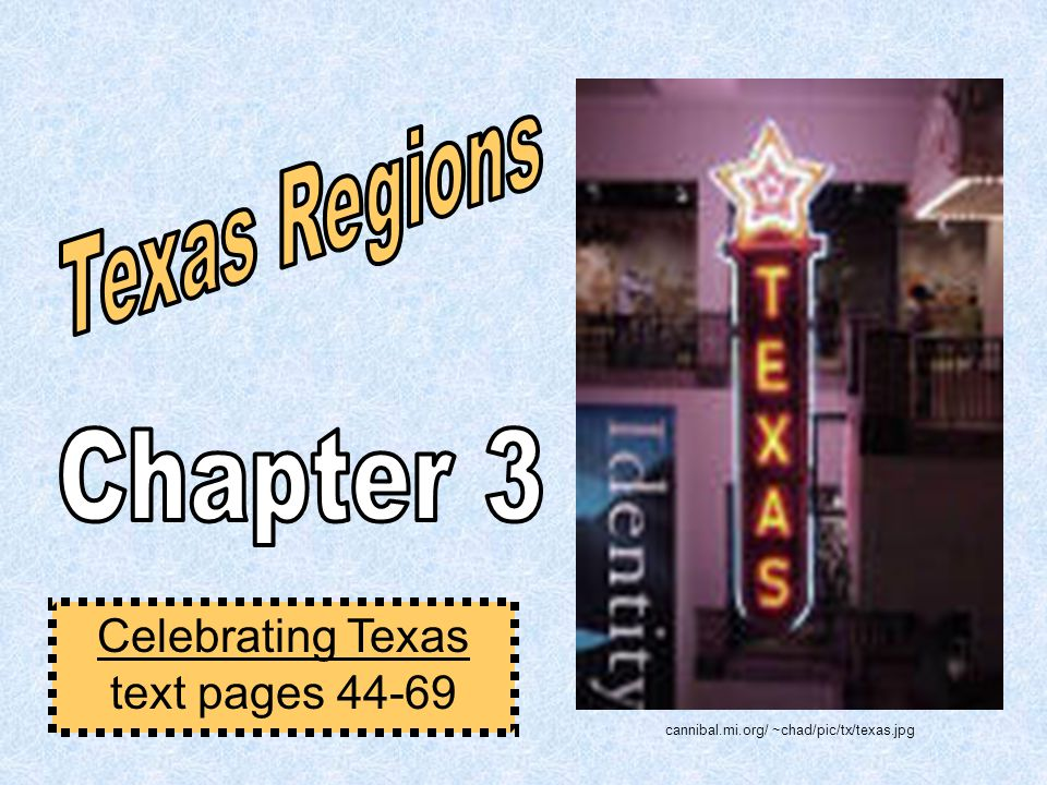 Texas Regions Chapter 3 Celebrating Texas text pages 44-69