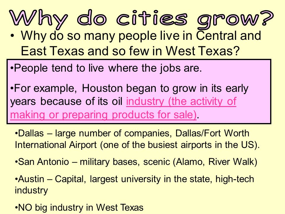 Why do cities grow Why do so many people live in Central and East Texas and so few in West Texas People tend to live where the jobs are.